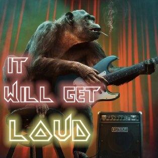 It Will Get Loud.