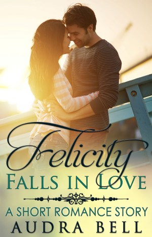 Felicity Falls in Love - Audra Bell