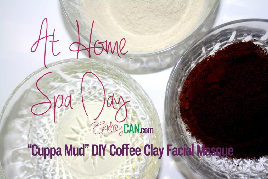 "At Home Spa Day: ""Cuppa Mud"" DIY Coffee Clay Facial Masque"