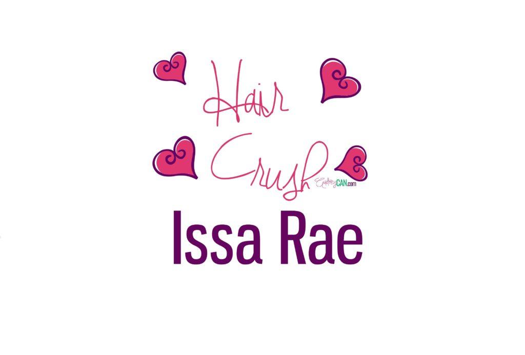 Hair Crush: Issa Rae