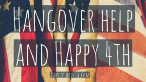 Hangover Help + Happy 4th of July