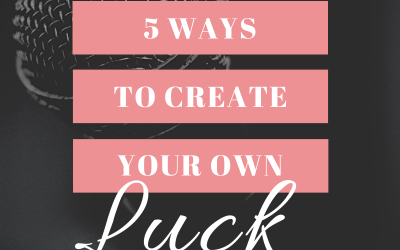 How to Create Your Own Luck | 5 Tips for Singers
