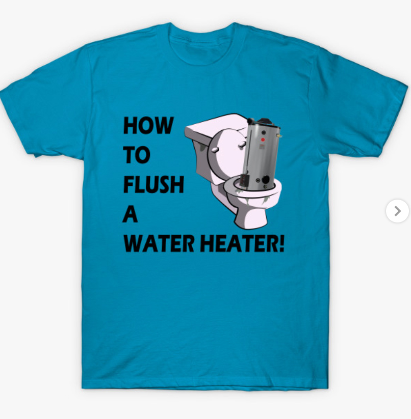 How to Flush A Water Heater T-Shirt