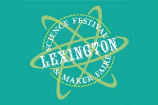 Lexington Science Festival and Maker Faire