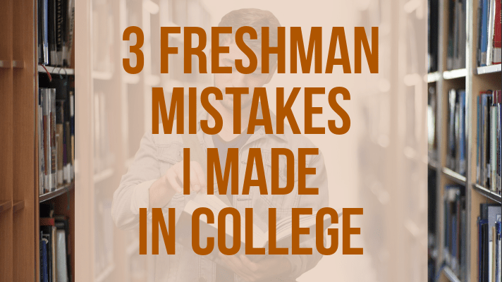 freshman mistakes I made in college