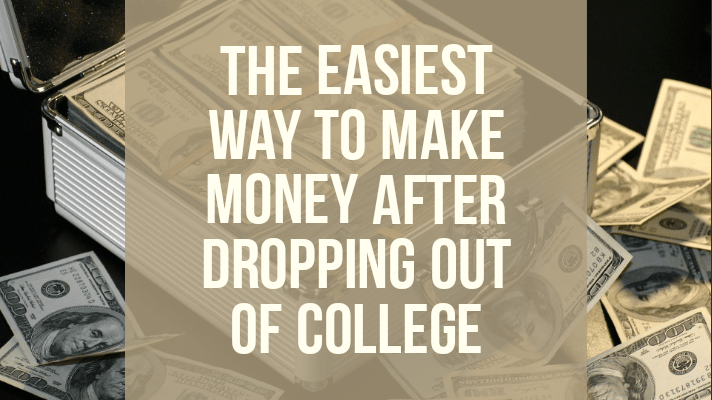 the easiest way to make money after dropping out of college