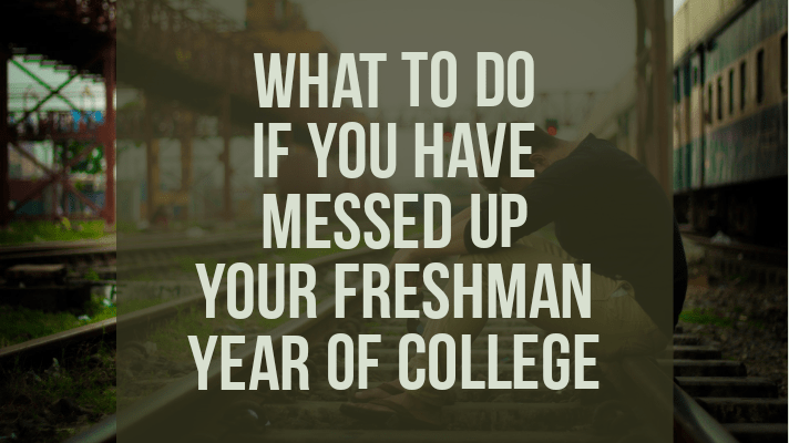 what to do if you have messed up your freshman year of college