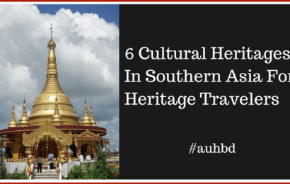 6 Cultural Heritage Sites In Southern Asia For Heritage Travelers