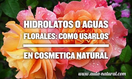 Hidrolatos o Aguas Florales: cómo usarlos en cosmética natural