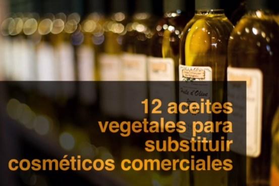 12 aceites vegetales para substituir cosméticos comerciales