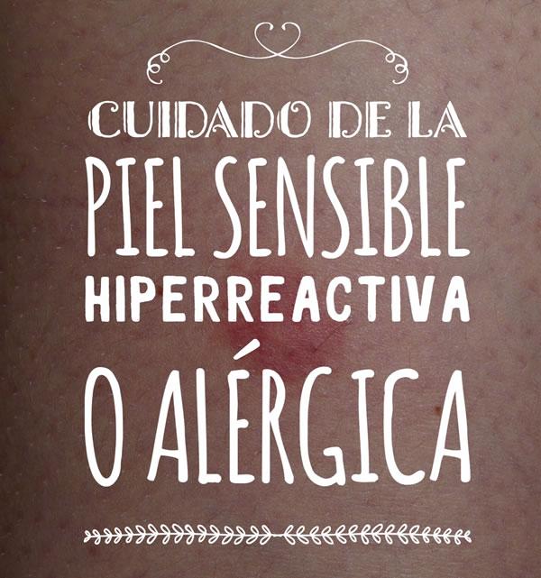 Cuidado de la piel sensible, hiperreactiva o alérgica