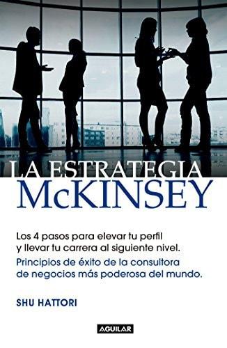 La estrategia McKinsey, principios de éxito de la consultora de negocios más poderosa del mundo, de Shu Hattori  - Portada