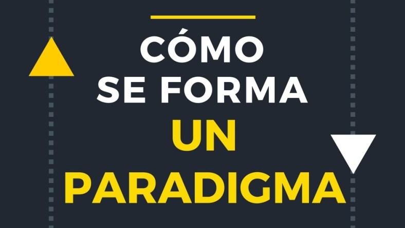 ¿Cómo Se Forma Un Paradigma?