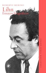 Lihn. Ensayos biográficos de Roberto Merino