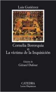 Cornelia Bororquia o La víctima de la Inquisición en su edición de Cátedra.