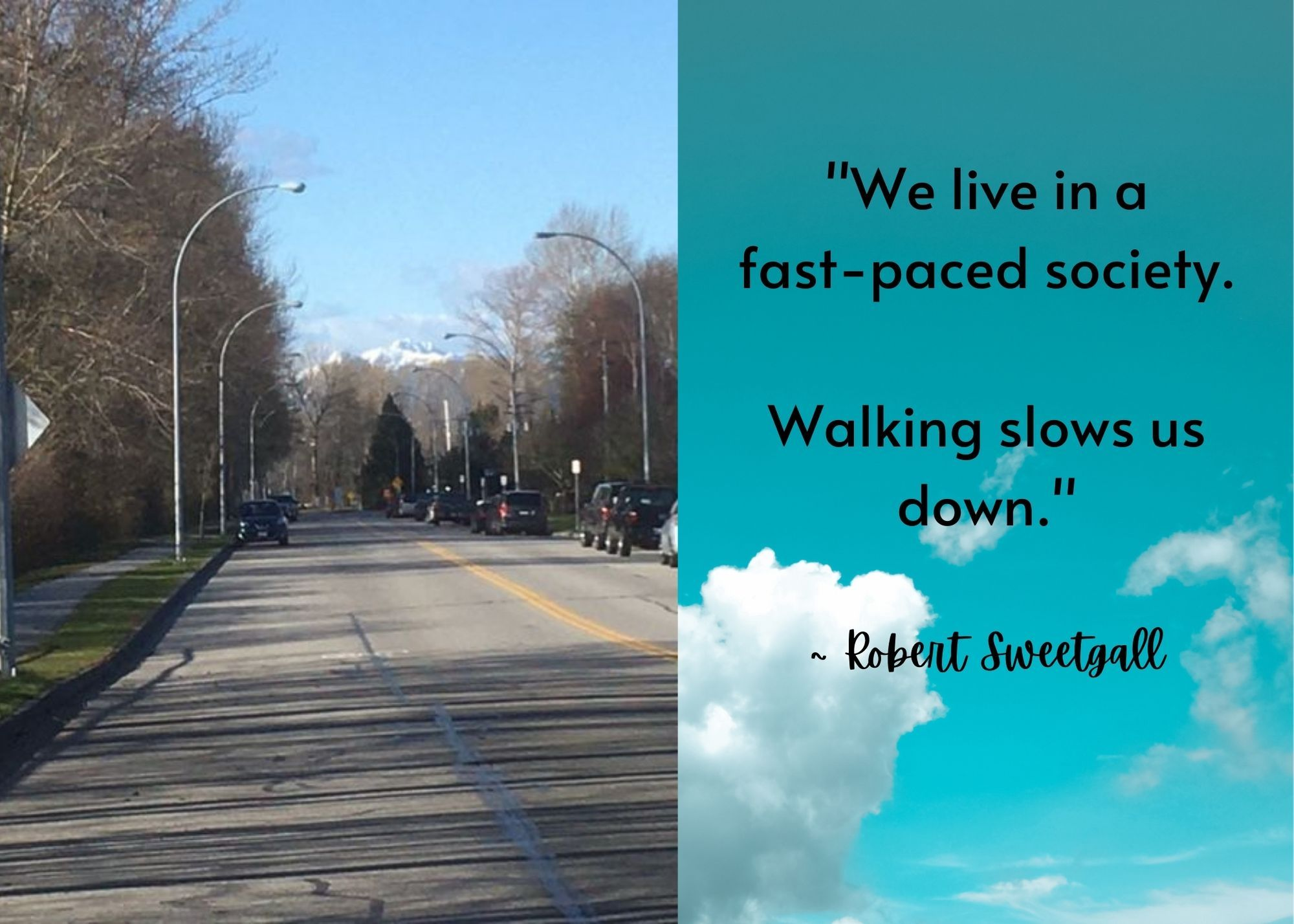 """We live in a fast-paced society. Walking slows us down.."" Robert Sweetgall"
