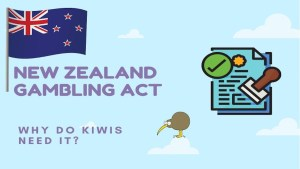 New Zealand Gambling Act: why do Kiwis need it?