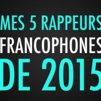 Mes 5 rappeurs francophones de 2015