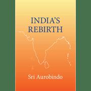 Sri Aurobindo India's Rebirth
