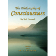 The Philosophy of Consciousness: Hegel and Sri Aurobindo