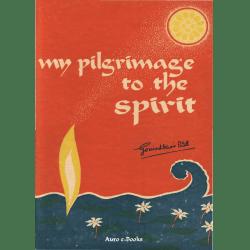Govindbhai Patel - My Pilgrimage to the Spirit