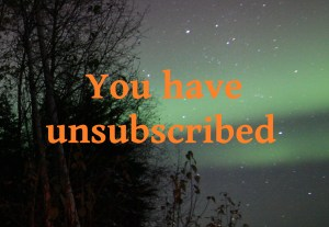 you have unsubscribed