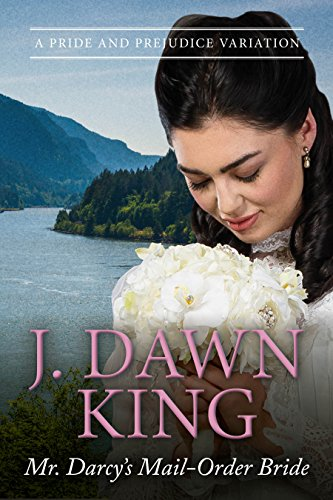 Mr. Darcy's Mail-Order Bride by J. Dawn King