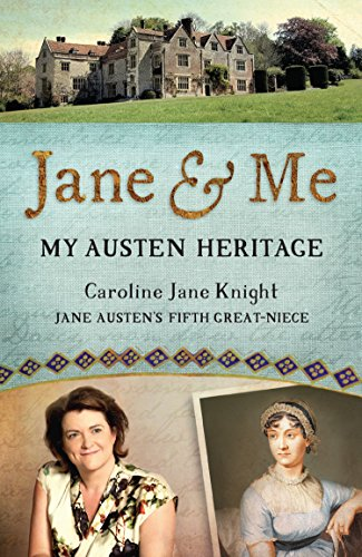 Jane and Me: My Austen Heritage by Caroline Jane Knight