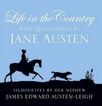 Life in the Country, by Jane Austen & Edward Austen-Leigh (2008)