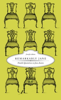 Remarkably Jane: Notable Quotations on Jane Austen, by Jennifer Adams (2009)