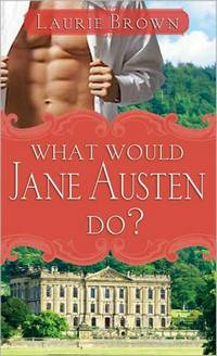 What Would Jane Austen Do? (2009), by Laurie Brown