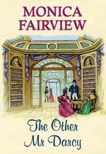 The Other Mr Darcy, by Monica Fairview (2009)