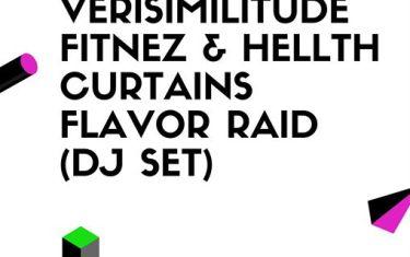 Verisimilitude // Fitnez & Hellth // Curtains // Flavor Raid DJ