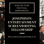 AUSTIN FILM FESTIVAL ANNOUNCES JOSEPHSON ENTERTAINMENT SCREENWRITING FELLOWSHIP