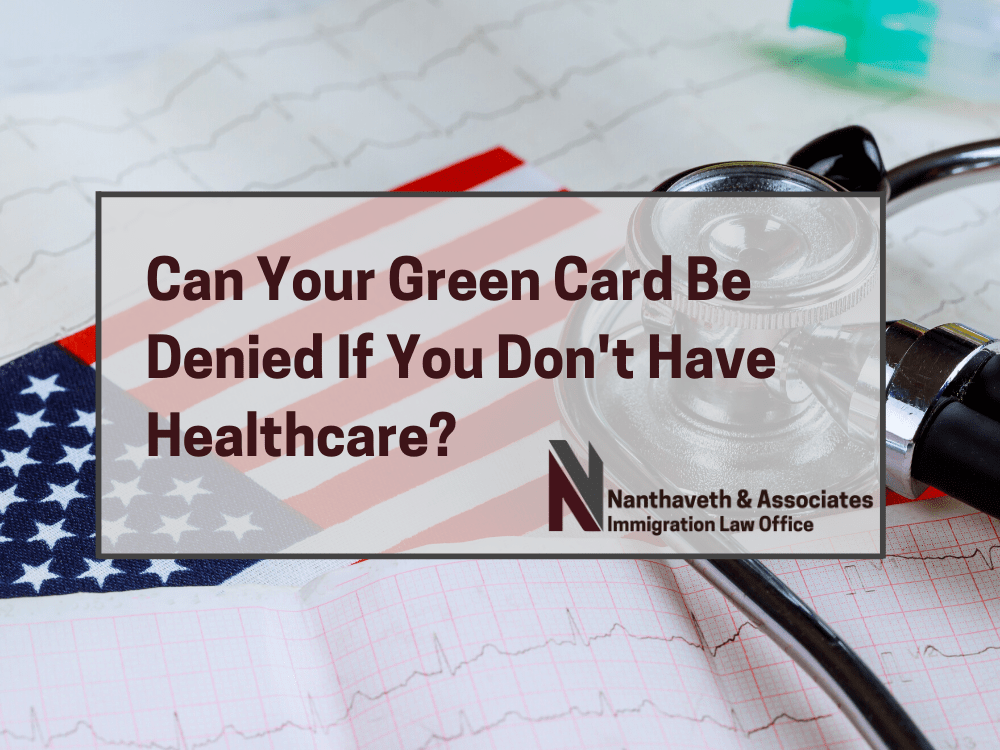 Can your Green Card Be Denied If You Don't Have Healthcare - Nanthaveth & Associates