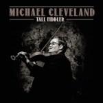 Michael Cleveland - Tall Fiddler