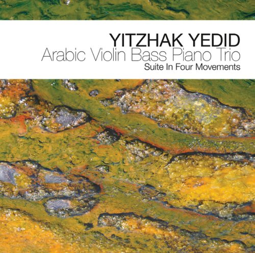 Where Angels Fear To Tread - Yitzhak Yedid's Arabic Violin Bass Piano Trio by Arjun von Caemmerer