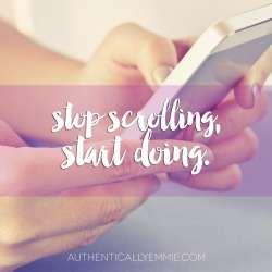 Stop Scrolling, Start Doing