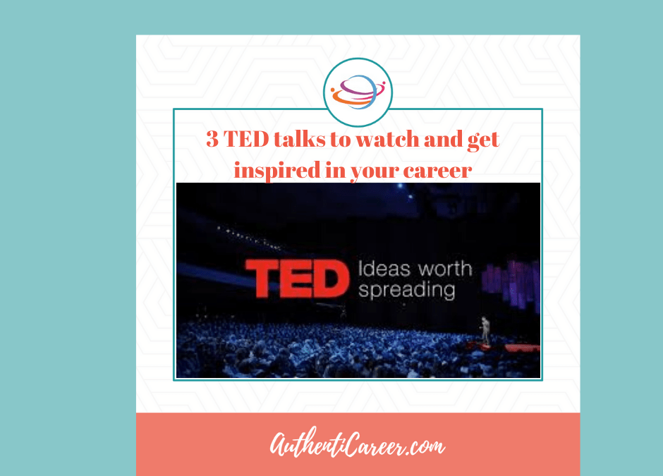 3 TED Talks to watch and get inspired in your career