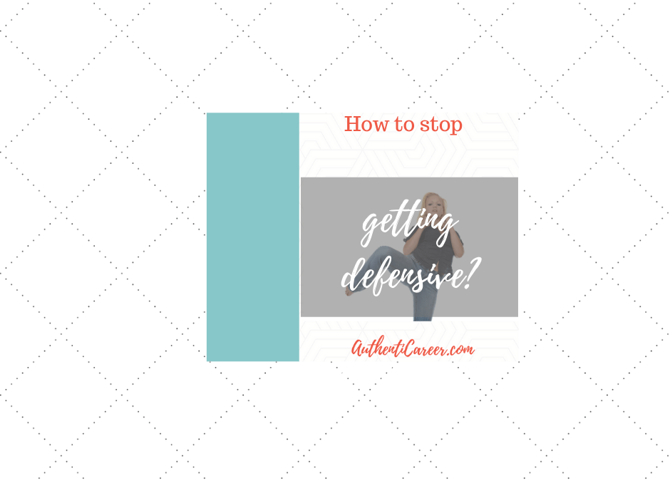 How to stop getting defensive
