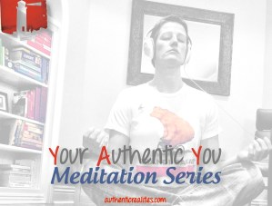 Join the Your Authentic You (YAY!) Meditation Series - it's free!