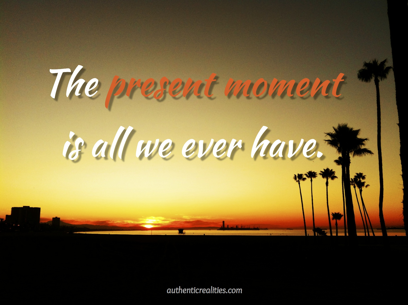 Kết quả hình ảnh cho THE PRESENT MOMENT IS ALL WE HAVE