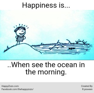 Happiness Is roaming on the Ocean in the morning.