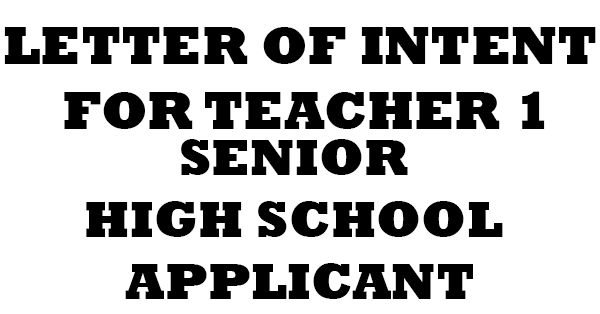 LETTER OF INTENT FOR TEACHER 1 SENIOR HIGH SCHOOL APPLICANT