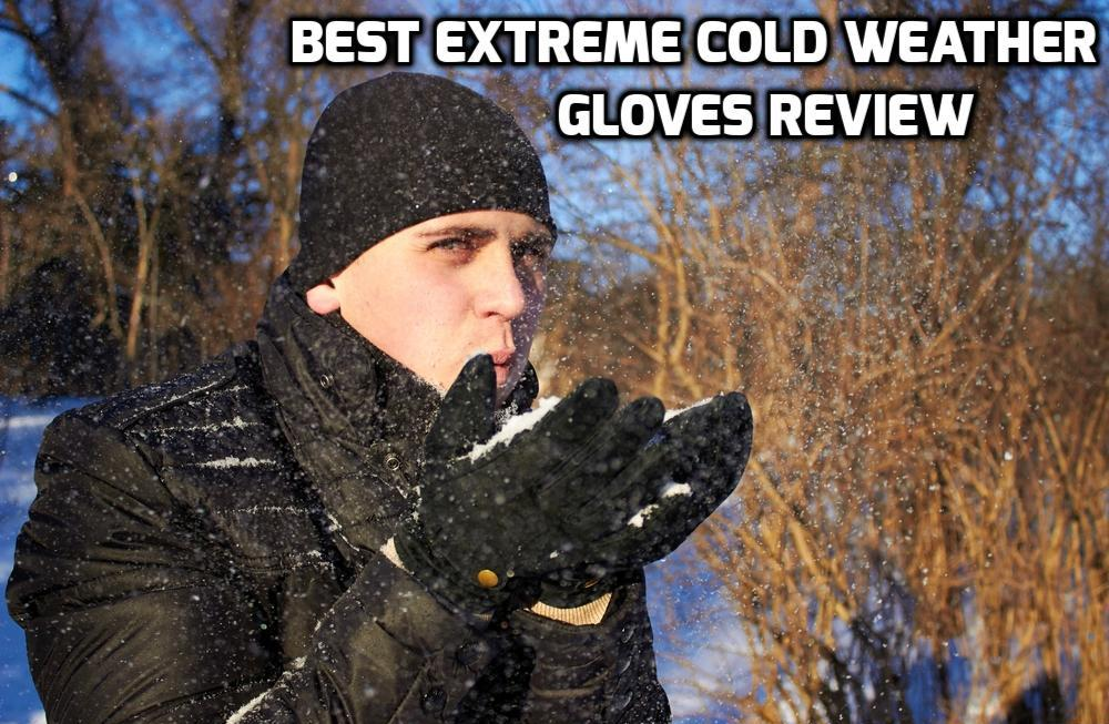 Best Extreme Cold Weather Gloves Review for 2018