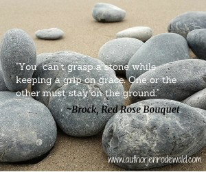 You can't grasp a stone while keeping a grip on grace. One or the other must stay on the ground.