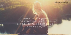 when-god-brings-conviction-into-our-lives-he-makes-it-loud-and-clear
