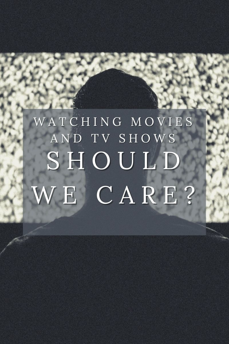 Watching Movies and TV Shows: Should We Care?