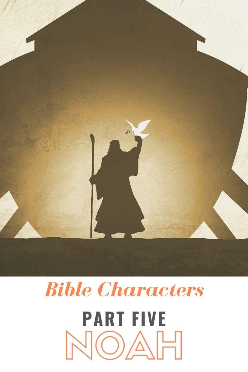 Bible Characters Part Five: Noah
