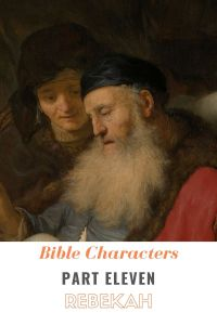Bible Characters Part Eleven: Rebekah
